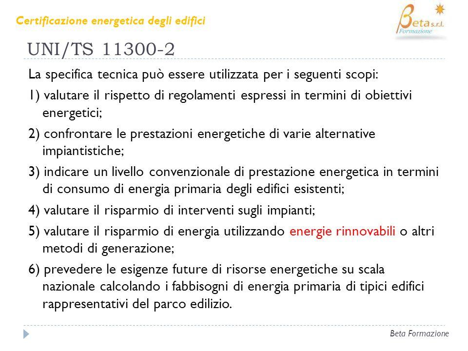 UNI/TS 11300-2 La specifica tecnica può essere utilizzata per i seguenti scopi: 1) valutare il rispetto di regolamenti espressi in termini di obiettiv