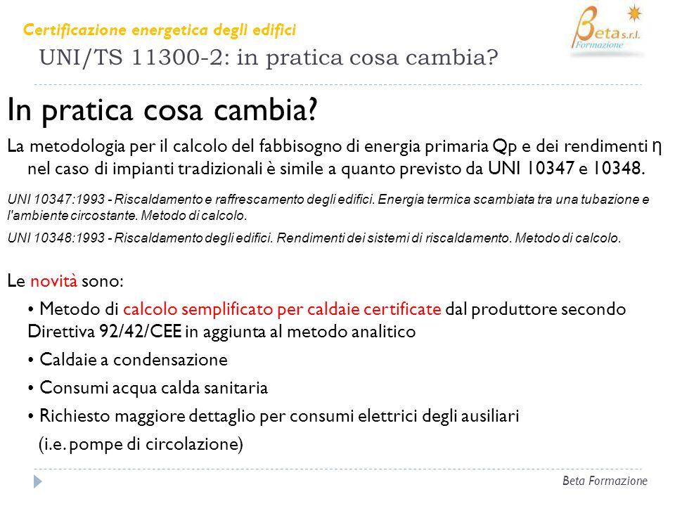UNI/TS 11300-2: in pratica cosa cambia? In pratica cosa cambia? La metodologia per il calcolo del fabbisogno di energia primaria Qp e dei rendimenti η