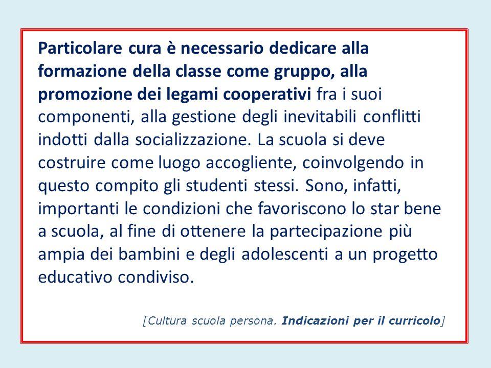 Particolare cura è necessario dedicare alla formazione della classe come gruppo, alla promozione dei legami cooperativi fra i suoi componenti, alla gestione degli inevitabili conflitti indotti dalla socializzazione.