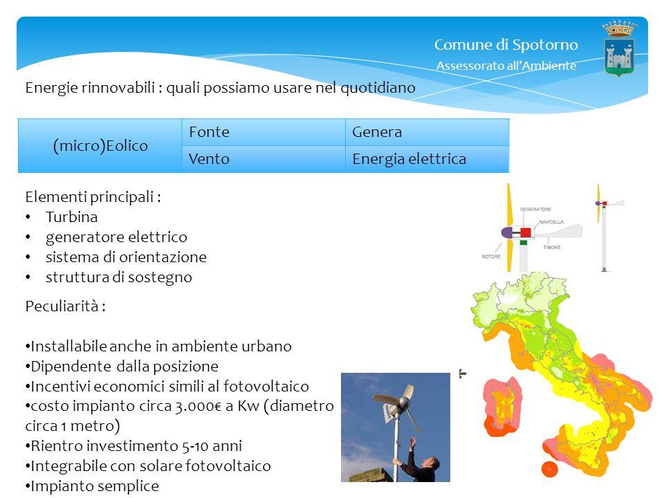 Comune di Spotorno Assessorato allAmbiente Eolico : il vento muove le pale di un aerogeneratore, che utilizzando una dinamo (oppure un alternatore) ge