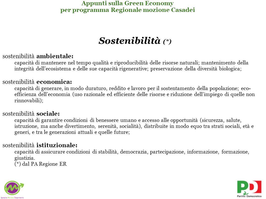 Sostenibilità (*) sostenibilità ambientale: capacità di mantenere nel tempo qualità e riproducibilità delle risorse naturali; mantenimento della integrità dellecosistema e delle sue capacità rigenerative; preservazione della diversità biologica; sostenibilità economica: capacità di generare, in modo duraturo, reddito e lavoro per il sostentamento della popolazione; eco- efficienza delleconomia (uso razionale ed efficiente delle risorse e riduzione dellimpiego di quelle non rinnovabili); sostenibilità sociale: capacità di garantire condizioni di benessere umano e accesso alle opportunità (sicurezza, salute, istruzione, ma anche divertimento, serenità, socialità), distribuite in modo equo tra strati sociali, età e generi, e tra le generazioni attuali e quelle future; sostenibilità istituzionale: capacità di assicurare condizioni di stabilità, democrazia, partecipazione, informazione, formazione, giustizia.