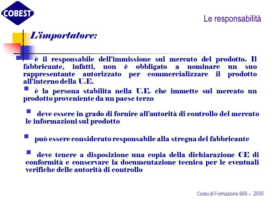Le responsabilità Limportatore: è il responsabile dellimmissione sul mercato del prodotto.
