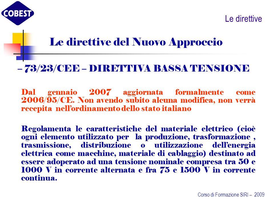 Le direttive Le direttive del Nuovo Approccio Dal gennaio 2007 aggiornata formalmente come 2006/95/CE.