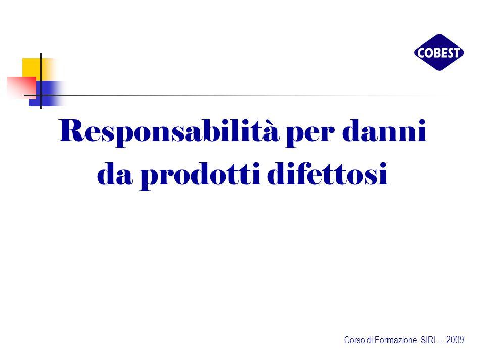 Responsabilità per danni da prodotti difettosi Corso di Formazione SIRI – 2009