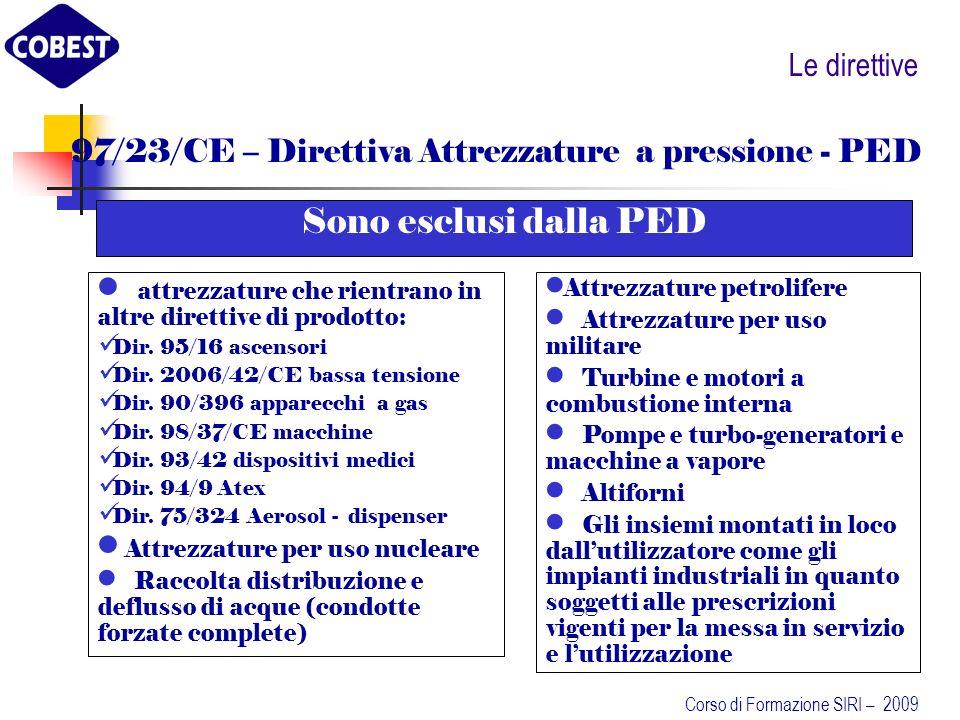 Le direttive 97/23/CE – Direttiva Attrezzature a pressione - PED Sono esclusi dalla PED attrezzature che rientrano in altre direttive di prodotto: Dir.