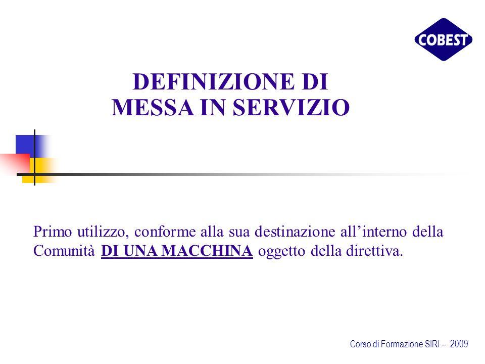 DEFINIZIONE DI MESSA IN SERVIZIO Primo utilizzo, conforme alla sua destinazione allinterno della Comunità DI UNA MACCHINA oggetto della direttiva.