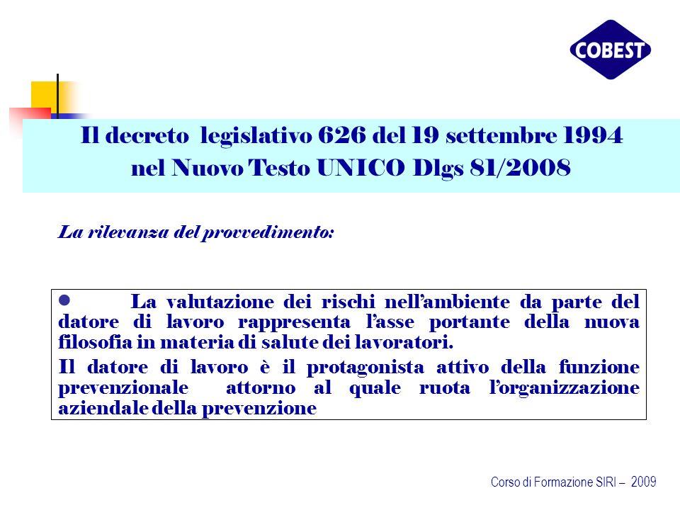Il decreto legislativo 626 del 19 settembre 1994 nel Nuovo Testo UNICO Dlgs 81/2008 La rilevanza del provvedimento: La valutazione dei rischi nellambiente da parte del datore di lavoro rappresenta lasse portante della nuova filosofia in materia di salute dei lavoratori.