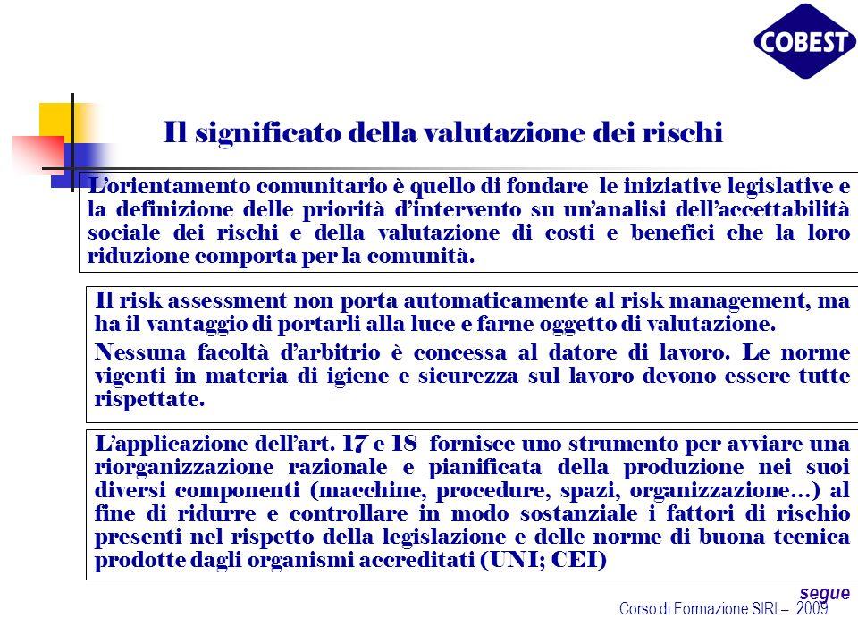 Il significato della valutazione dei rischi Il risk assessment non porta automaticamente al risk management, ma ha il vantaggio di portarli alla luce e farne oggetto di valutazione.