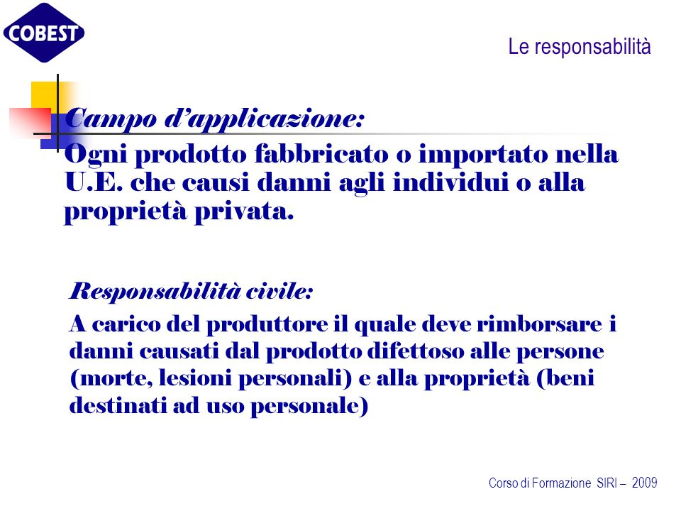 Le responsabilità Campo dapplicazione: Ogni prodotto fabbricato o importato nella U.E.
