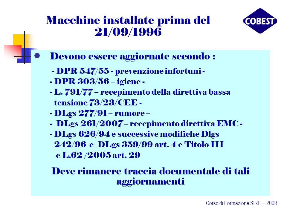 Macchine installate prima del 21/09/1996 Devono essere aggiornate secondo : - DPR 547/55 - prevenzione infortuni - - DPR 303/56 – igiene - - L.