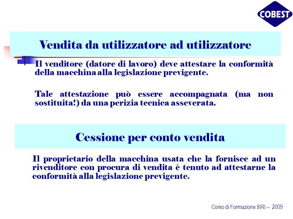 Vendita da utilizzatore ad utilizzatore Il venditore (datore di lavoro) deve attestare la conformità della macchina alla legislazione previgente.