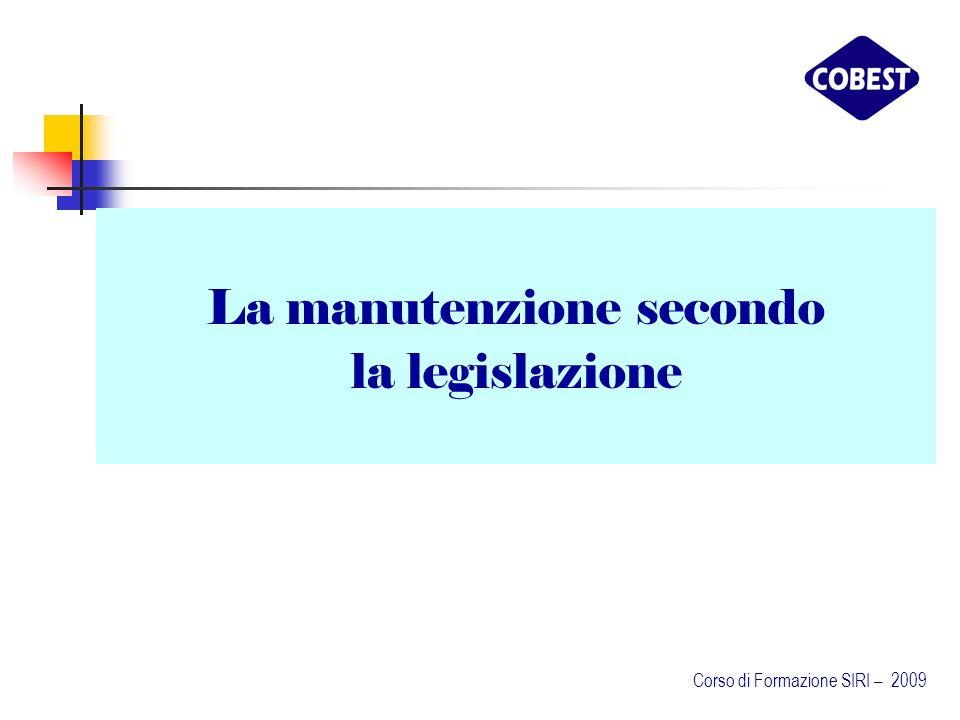 La manutenzione secondo la legislazione Corso di Formazione SIRI – 2009