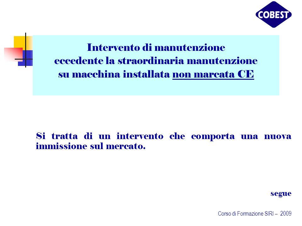 Intervento di manutenzione eccedente la straordinaria manutenzione su macchina installata non marcata CE Si tratta di un intervento che comporta una nuova immissione sul mercato.