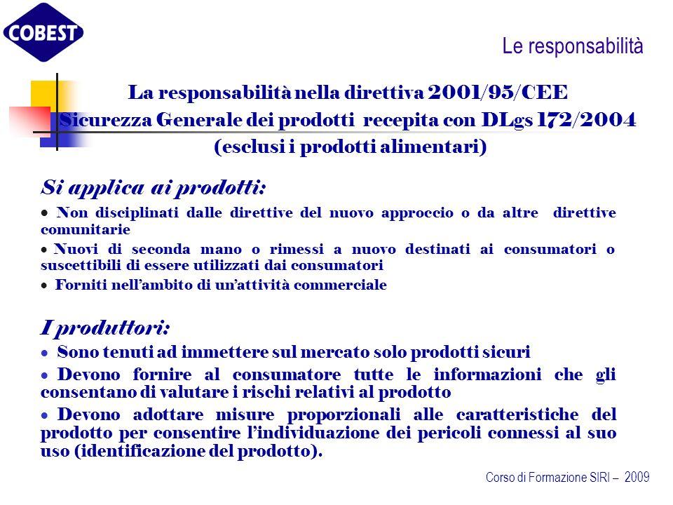 Le direttive Sono esclusi dal campo di applicazione della direttiva: La direttiva 87/404/CEE – Recipienti semplici a pressione I recipienti per usi nucleari Quelli previsti per linstallazione o su navi o su aeromobili Gli estintori Corso di Formazione SIRI – 2009