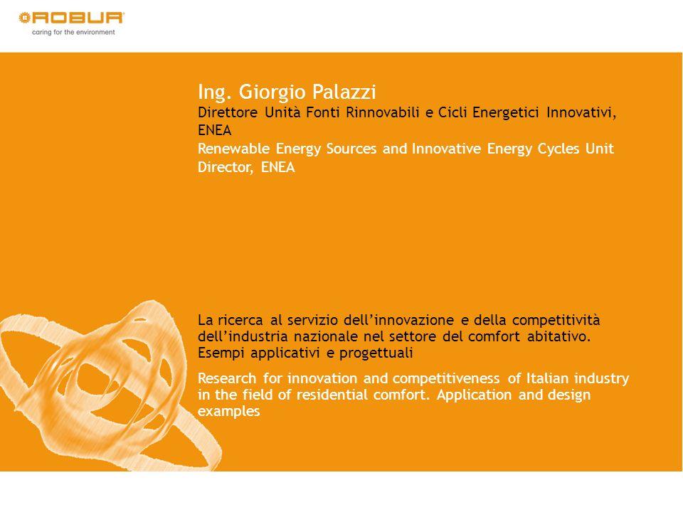 Ing. Giorgio Palazzi Direttore Unità Fonti Rinnovabili e Cicli Energetici Innovativi, ENEA Renewable Energy Sources and Innovative Energy Cycles Unit