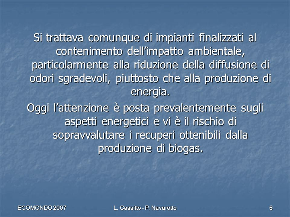 ECOMONDO 2007L. Cassitto - P. Navarotto6 Si trattava comunque di impianti finalizzati al contenimento dellimpatto ambientale, particolarmente alla rid