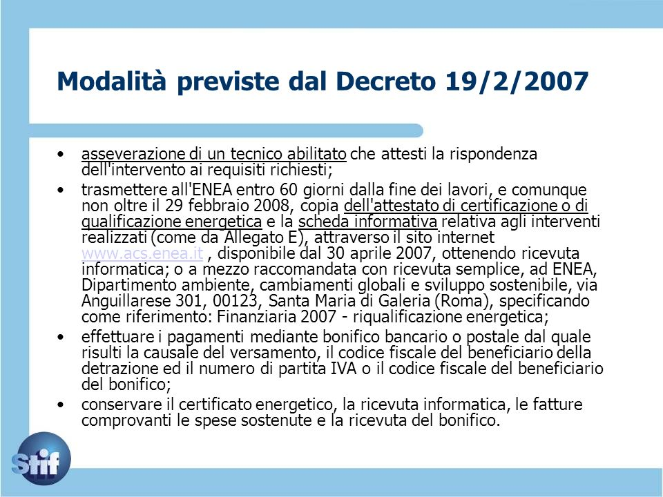 Modalità previste dal Decreto 19/2/2007 asseverazione di un tecnico abilitato che attesti la rispondenza dell'intervento ai requisiti richiesti; trasm