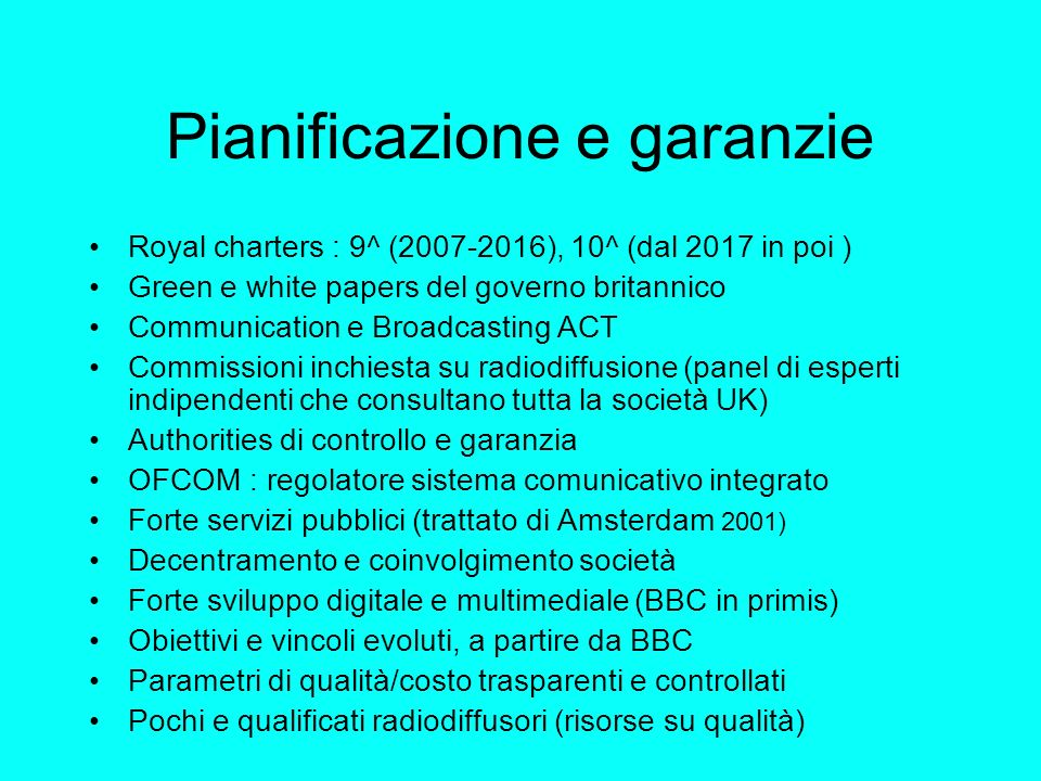 Pianificazione e garanzie Royal charters : 9^ (2007-2016), 10^ (dal 2017 in poi ) Green e white papers del governo britannico Communication e Broadcas