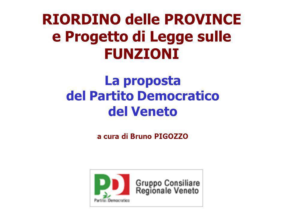 RIORDINO delle PROVINCE e Progetto di Legge sulle FUNZIONI La proposta del Partito Democratico del Veneto a cura di Bruno PIGOZZO