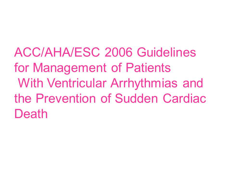 ACC/AHA/ESC 2006 Guidelines for Management of Patients With Ventricular Arrhythmias and the Prevention of Sudden Cardiac Death