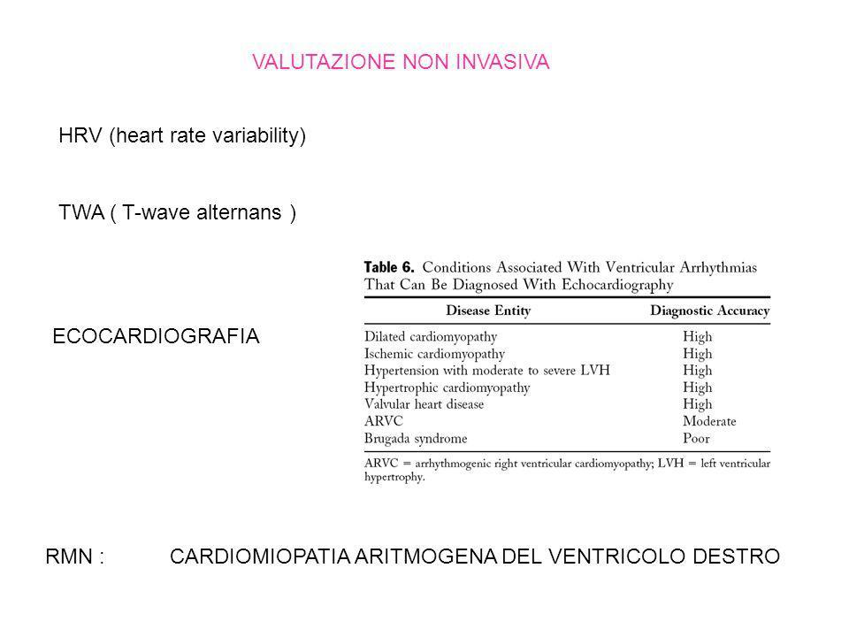 VALUTAZIONE NON INVASIVA HRV (heart rate variability) TWA ( T-wave alternans ) ECOCARDIOGRAFIA RMN : CARDIOMIOPATIA ARITMOGENA DEL VENTRICOLO DESTRO