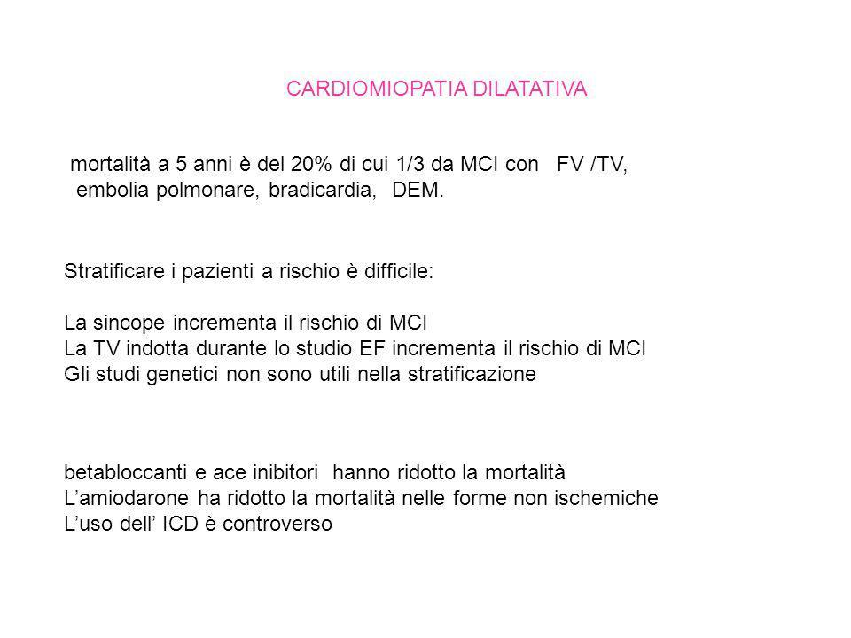CARDIOMIOPATIA DILATATIVA mortalità a 5 anni è del 20% di cui 1/3 da MCI con FV /TV, embolia polmonare, bradicardia, DEM.