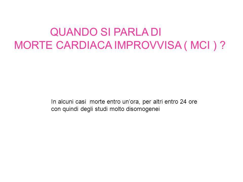QUANDO SI PARLA DI MORTE CARDIACA IMPROVVISA ( MCI ) .