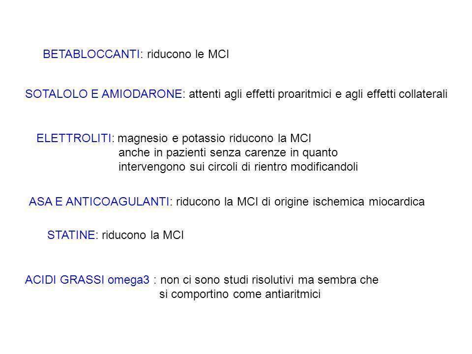 BETABLOCCANTI: riducono le MCI SOTALOLO E AMIODARONE: attenti agli effetti proaritmici e agli effetti collaterali ELETTROLITI: magnesio e potassio riducono la MCI anche in pazienti senza carenze in quanto intervengono sui circoli di rientro modificandoli ASA E ANTICOAGULANTI: riducono la MCI di origine ischemica miocardica STATINE: riducono la MCI ACIDI GRASSI omega3 : non ci sono studi risolutivi ma sembra che si comportino come antiaritmici