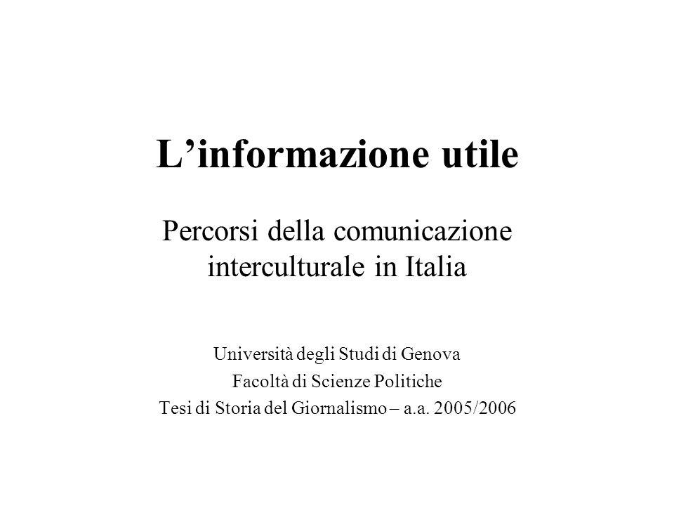 Linformazione utile Percorsi della comunicazione interculturale in Italia Università degli Studi di Genova Facoltà di Scienze Politiche Tesi di Storia