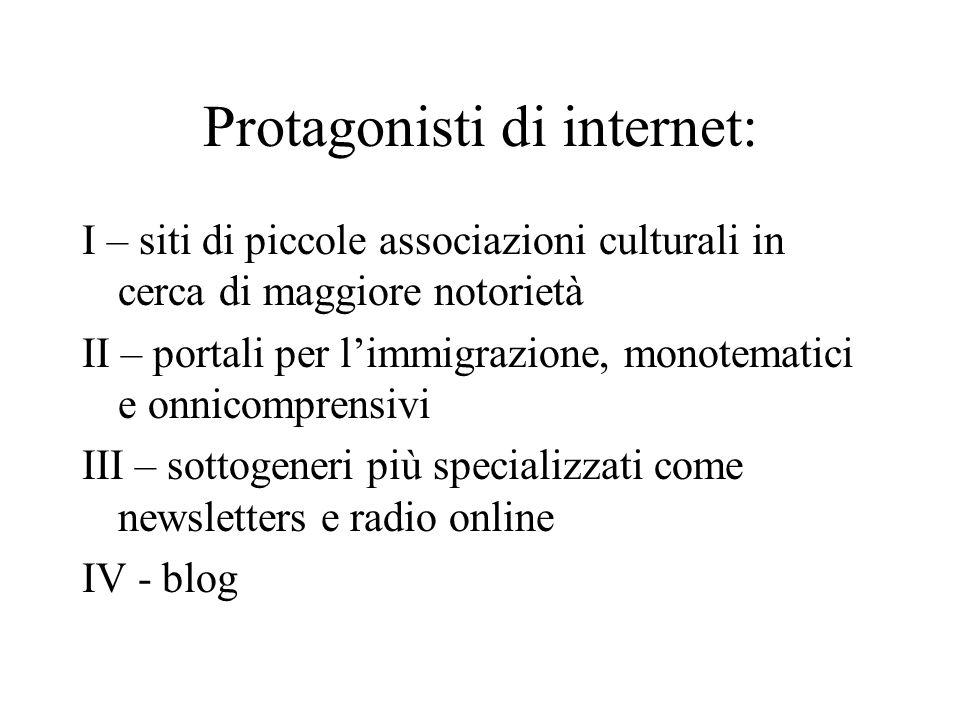 Protagonisti di internet: I – siti di piccole associazioni culturali in cerca di maggiore notorietà II – portali per limmigrazione, monotematici e onnicomprensivi III – sottogeneri più specializzati come newsletters e radio online IV - blog