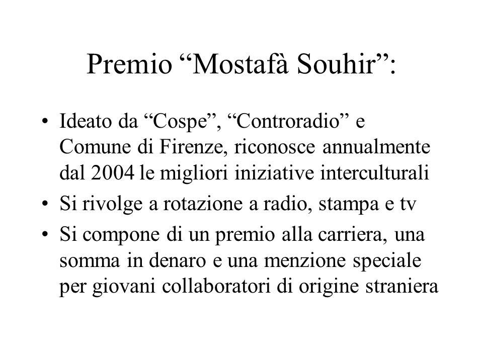 Premio Mostafà Souhir: Ideato da Cospe, Controradio e Comune di Firenze, riconosce annualmente dal 2004 le migliori iniziative interculturali Si rivol