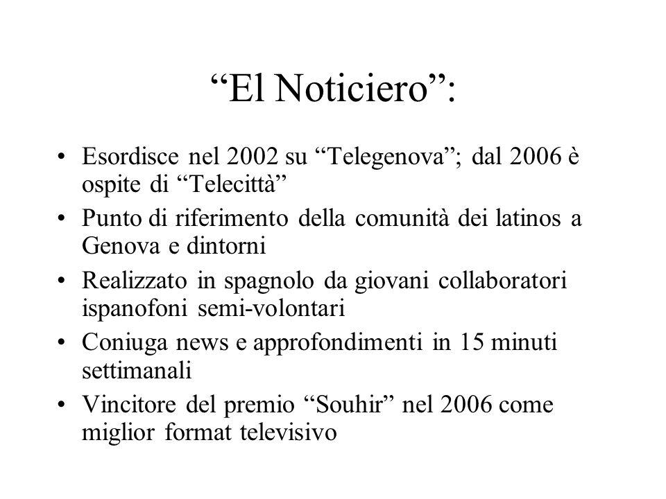 El Noticiero: Esordisce nel 2002 su Telegenova; dal 2006 è ospite di Telecittà Punto di riferimento della comunità dei latinos a Genova e dintorni Realizzato in spagnolo da giovani collaboratori ispanofoni semi-volontari Coniuga news e approfondimenti in 15 minuti settimanali Vincitore del premio Souhir nel 2006 come miglior format televisivo