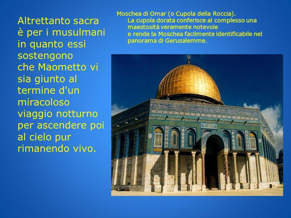Moschea di Omar (o Cupola della Roccia). La cupola dorata conferisce al complesso una maestosità veramente notevole e rende la Moschea facilmente iden