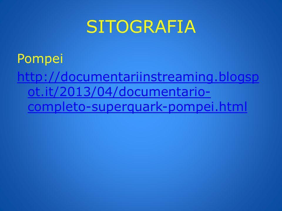 SITOGRAFIA Pompei http://documentariinstreaming.blogsp ot.it/2013/04/documentario- completo-superquark-pompei.html