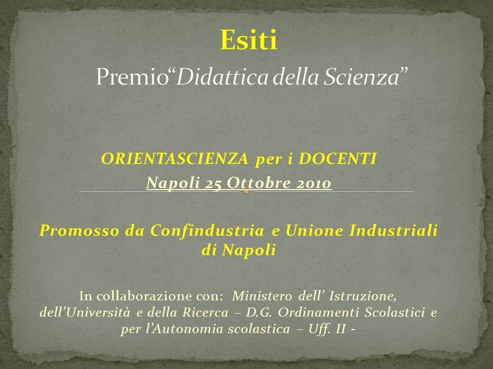 ORIENTASCIENZA per i DOCENTI Napoli 25 Ottobre 2010 Promosso da Confindustria e Unione Industriali di Napoli In collaborazione con: Ministero dell Istruzione, dellUniversità e della Ricerca – D.G.