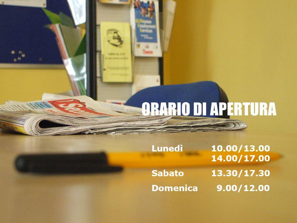 ORARIO DI APERTURA Lunedì10.00/13.00 14.00/17.00 Sabato13.30/17.30 Domenica 9.00/12.00