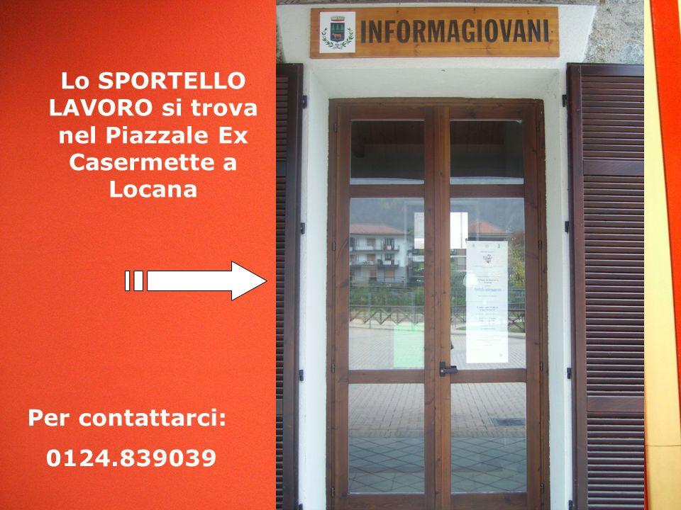 Lo SPORTELLO LAVORO si trova nel Piazzale Ex Casermette a Locana Per contattarci: 0124.839039