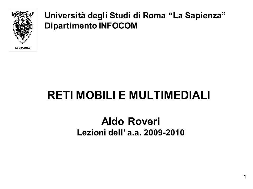 RETI MOBILI E MULTIMEDIALI Università degli Studi di Roma La Sapienza Dipartimento INFOCOM Aldo Roveri Lezioni dell a.a. 2009-2010 Aldo Roveri Lezioni