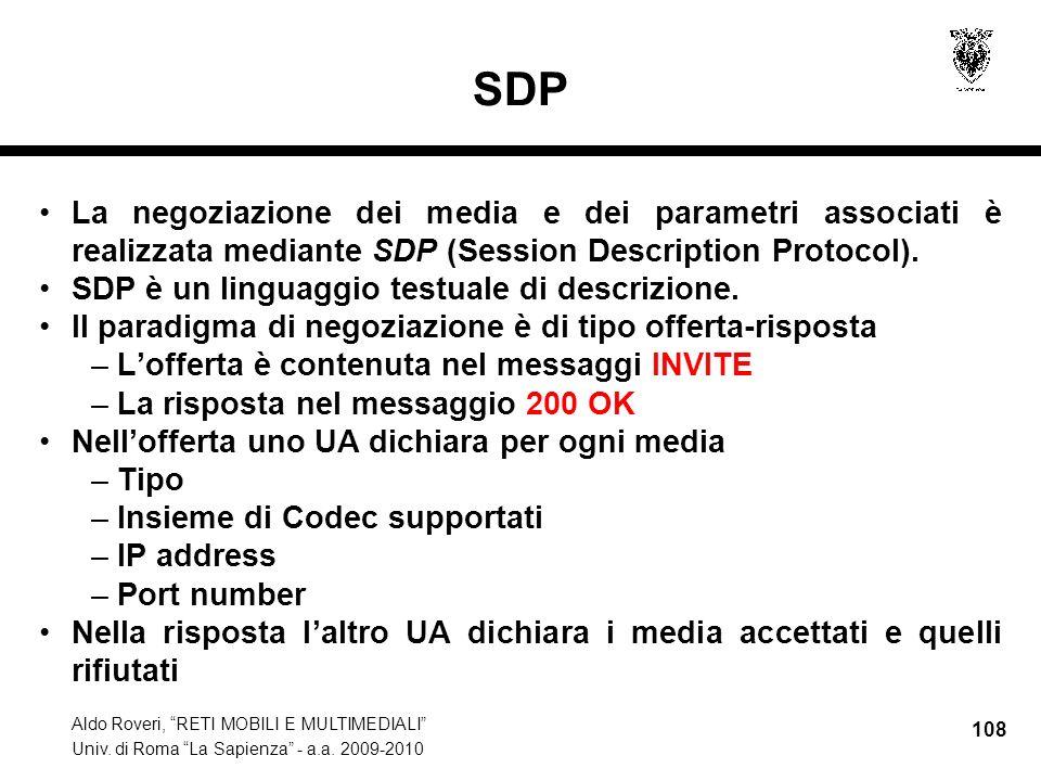 Aldo Roveri, RETI MOBILI E MULTIMEDIALI Univ. di Roma La Sapienza - a.a. 2009-2010 108 SDP La negoziazione dei media e dei parametri associati è reali
