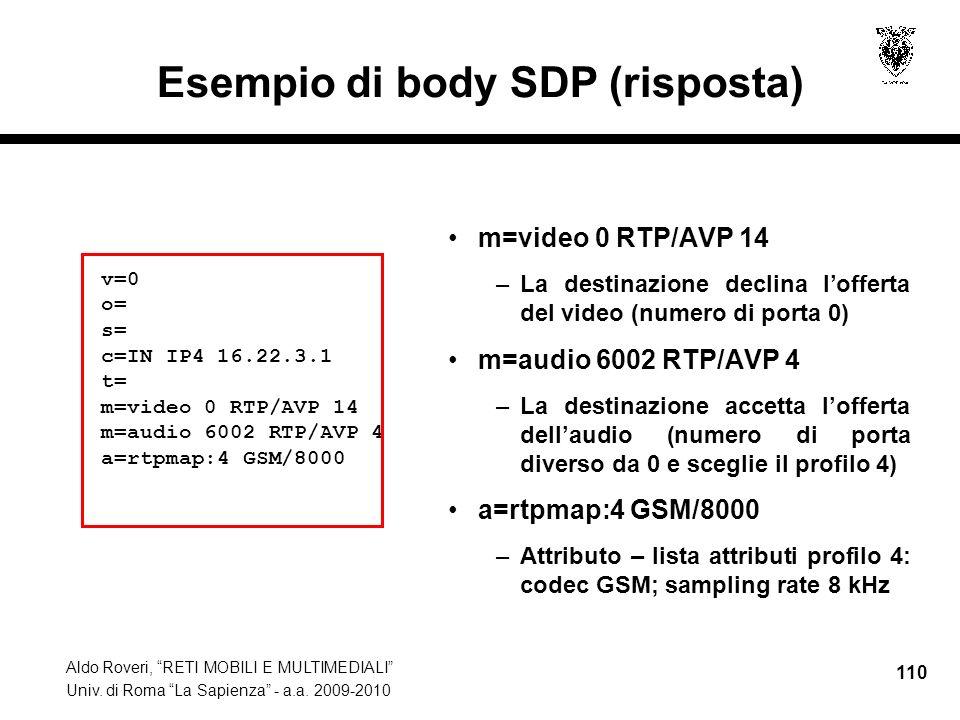 Aldo Roveri, RETI MOBILI E MULTIMEDIALI Univ. di Roma La Sapienza - a.a. 2009-2010 110 Esempio di body SDP (risposta) m=video 0 RTP/AVP 14 –La destina