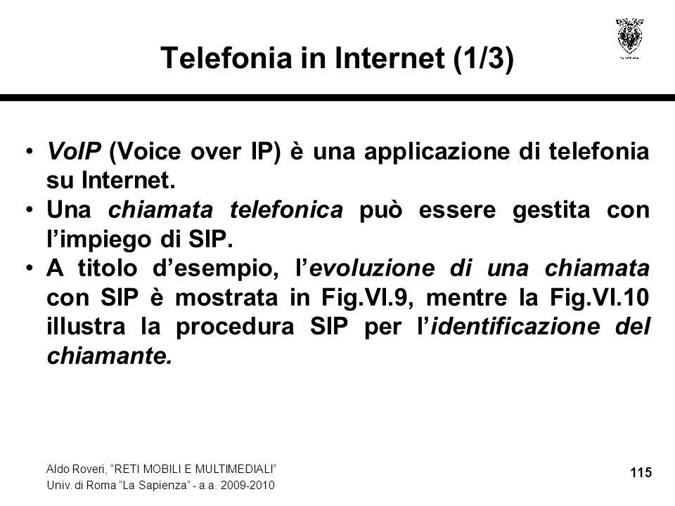 Aldo Roveri, RETI MOBILI E MULTIMEDIALI Univ. di Roma La Sapienza - a.a. 2009-2010 115 Telefonia in Internet (1/3) VoIP (Voice over IP) è una applicaz