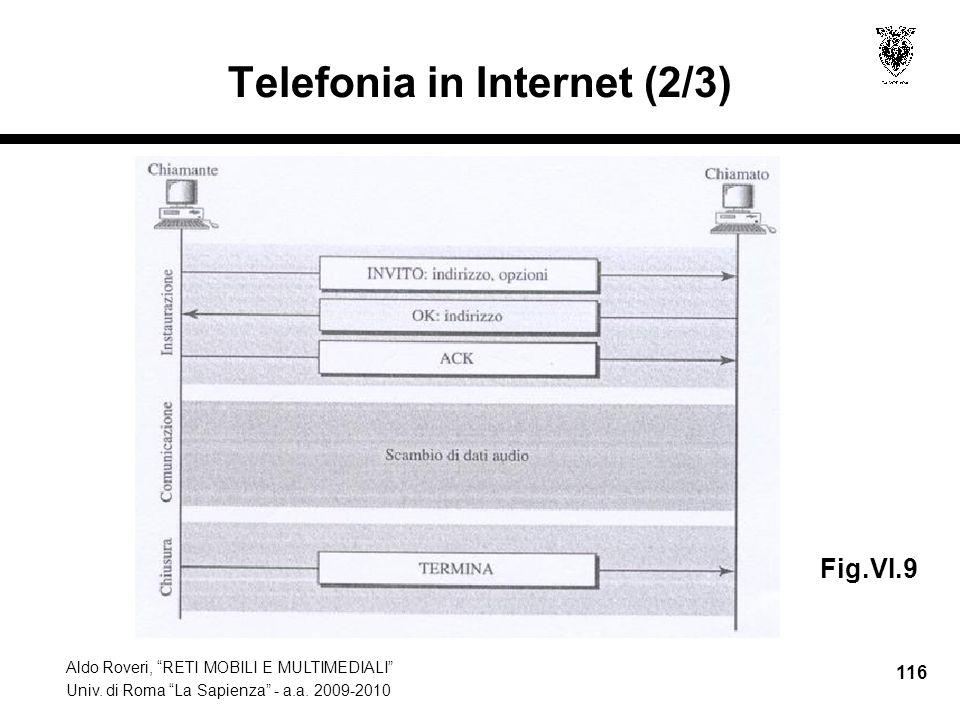 Aldo Roveri, RETI MOBILI E MULTIMEDIALI Univ. di Roma La Sapienza - a.a. 2009-2010 116 Telefonia in Internet (2/3) Fig.VI.9
