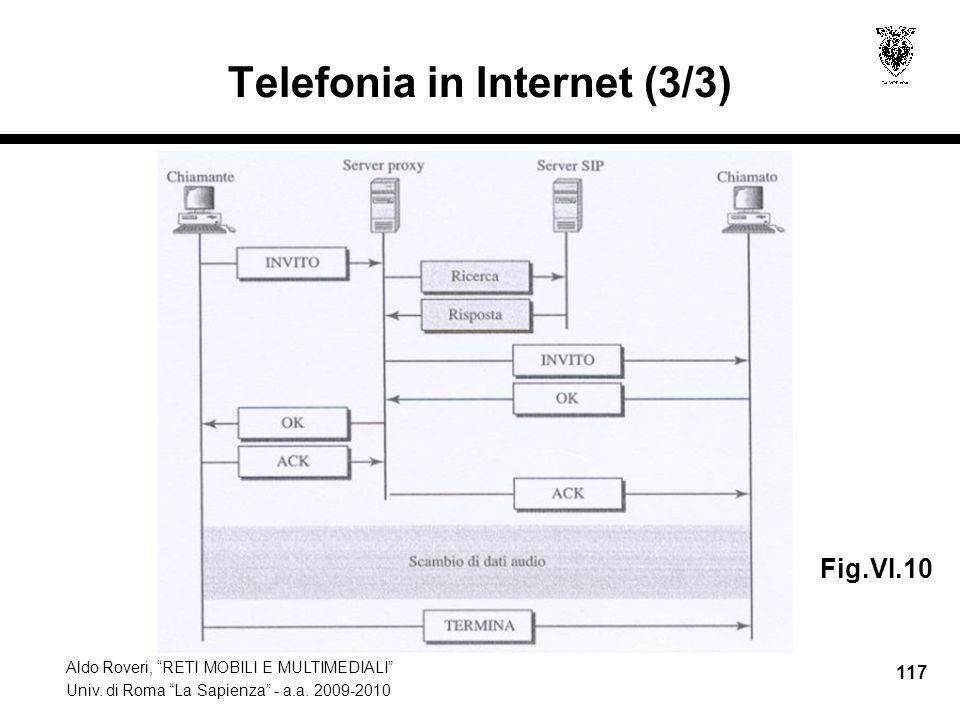 Aldo Roveri, RETI MOBILI E MULTIMEDIALI Univ. di Roma La Sapienza - a.a. 2009-2010 117 Telefonia in Internet (3/3) Fig.VI.10