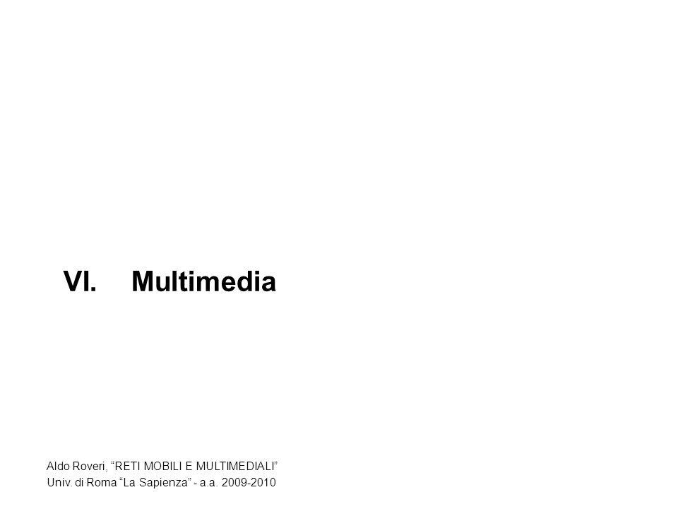 VI.Multimedia Aldo Roveri, RETI MOBILI E MULTIMEDIALI Univ. di Roma La Sapienza - a.a. 2009-2010