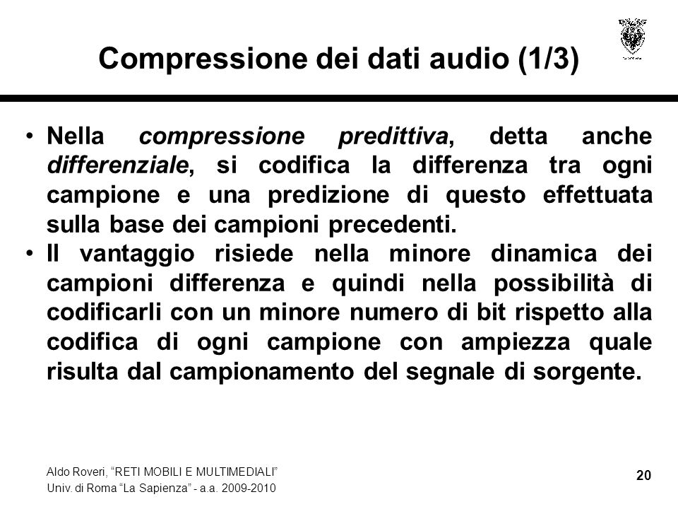 Aldo Roveri, RETI MOBILI E MULTIMEDIALI Univ. di Roma La Sapienza - a.a. 2009-2010 20 Compressione dei dati audio (1/3) Nella compressione predittiva,