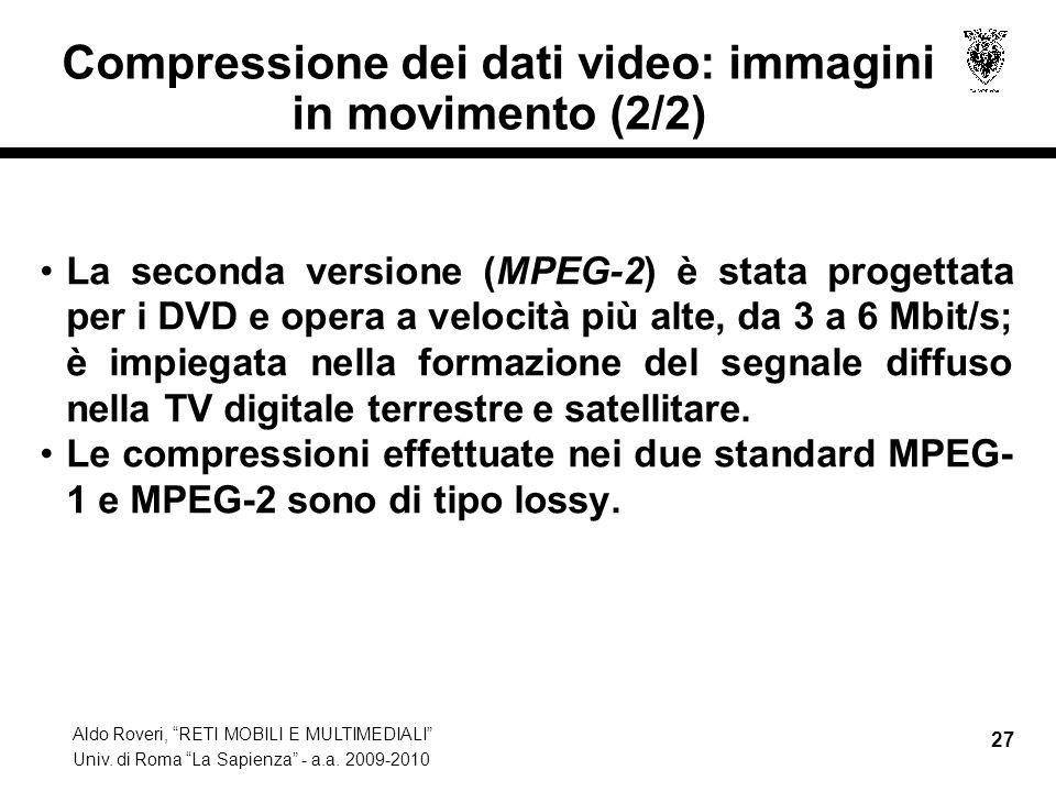 Aldo Roveri, RETI MOBILI E MULTIMEDIALI Univ. di Roma La Sapienza - a.a. 2009-2010 27 Compressione dei dati video: immagini in movimento (2/2) La seco