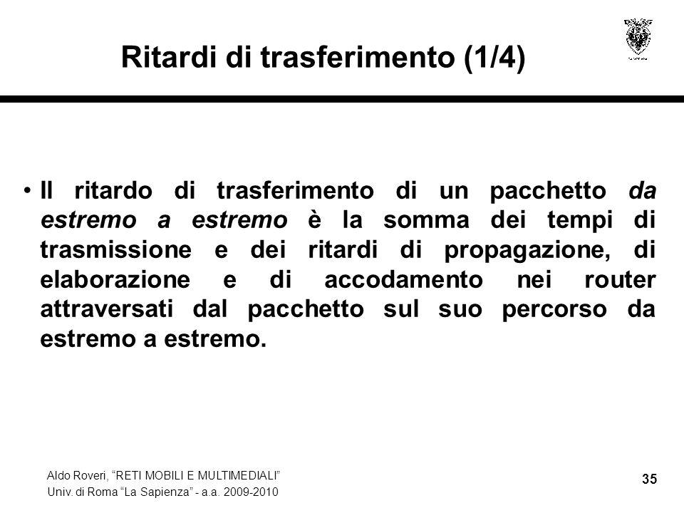 Aldo Roveri, RETI MOBILI E MULTIMEDIALI Univ. di Roma La Sapienza - a.a. 2009-2010 35 Ritardi di trasferimento (1/4) Il ritardo di trasferimento di un