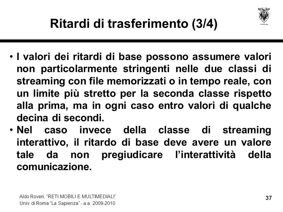 Aldo Roveri, RETI MOBILI E MULTIMEDIALI Univ. di Roma La Sapienza - a.a. 2009-2010 37 Ritardi di trasferimento (3/4) I valori dei ritardi di base poss