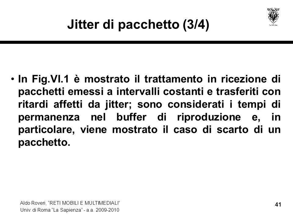 Aldo Roveri, RETI MOBILI E MULTIMEDIALI Univ. di Roma La Sapienza - a.a. 2009-2010 41 Jitter di pacchetto (3/4) In Fig.VI.1 è mostrato il trattamento