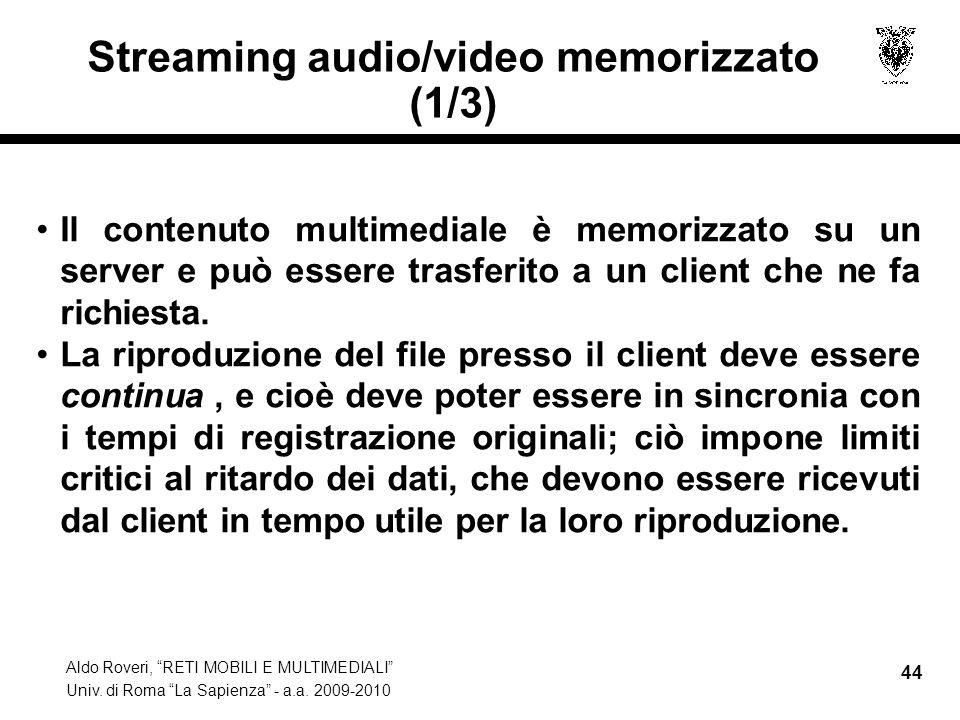 Aldo Roveri, RETI MOBILI E MULTIMEDIALI Univ. di Roma La Sapienza - a.a. 2009-2010 44 Streaming audio/video memorizzato (1/3) Il contenuto multimedial